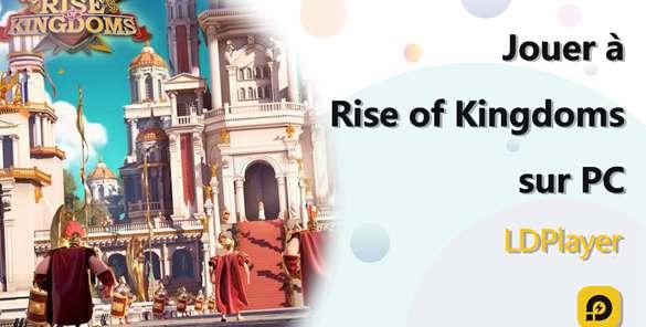 Comment jouer à Rise of Kingdoms sur pc
