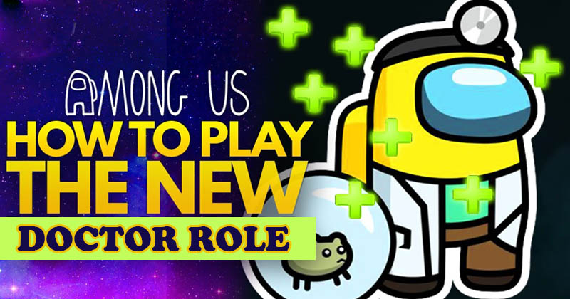 Among Us: How to play the new Doctor Rol...